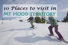 10 places to visit in Mt Hood territory